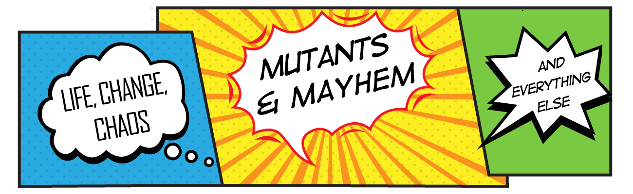 Mutants and Mayhem